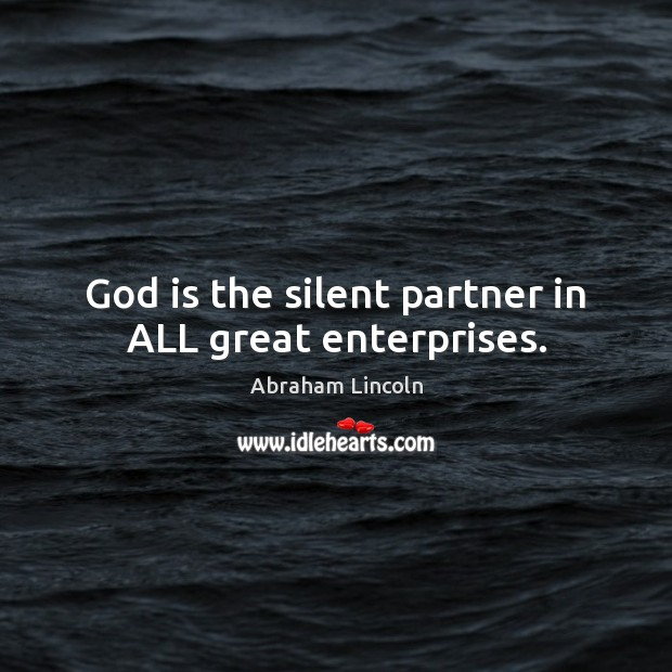 Image, God is the silent partner in ALL great enterprises.