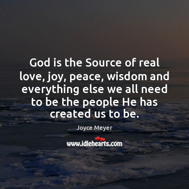 God is the Source of real love, joy, peace, wisdom and everything Image