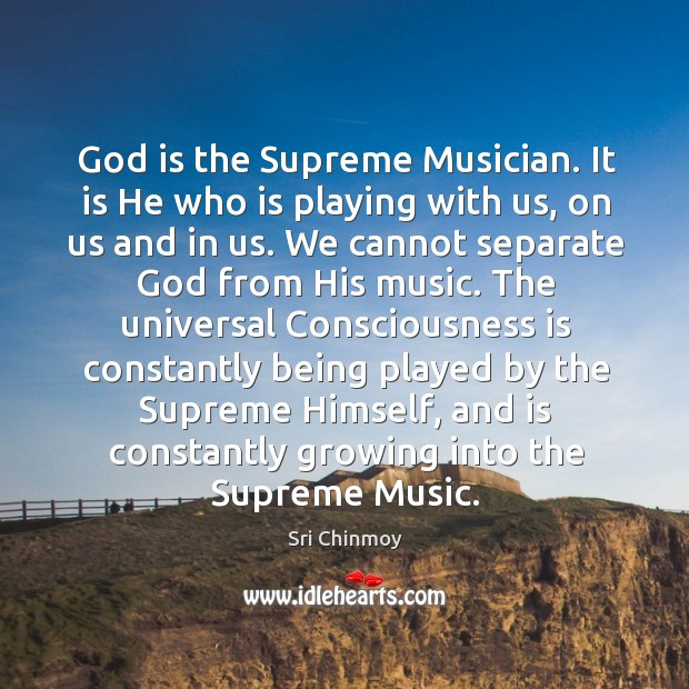 God is the Supreme Musician. It is He who is playing with Image