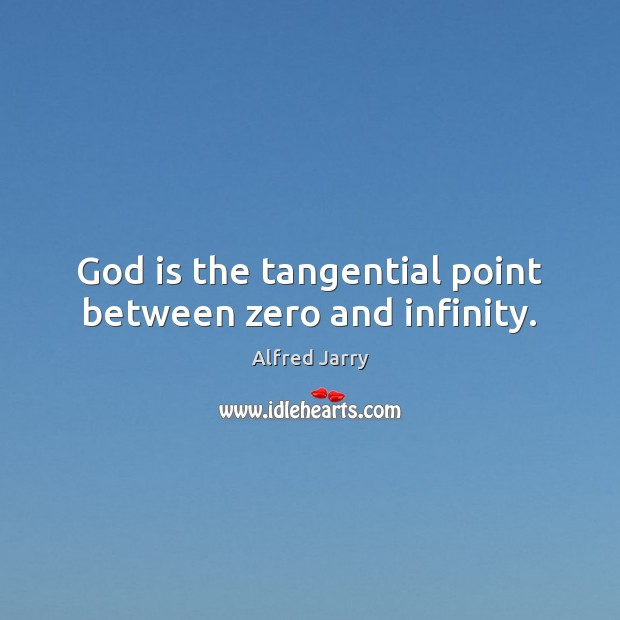 Image, God is the tangential point between zero and infinity.