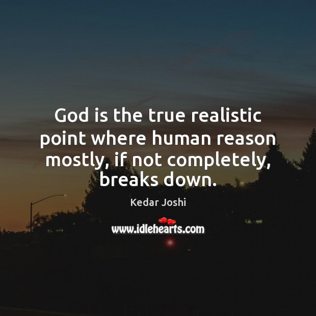 God is the true realistic point where human reason mostly, if not completely, breaks down. Image