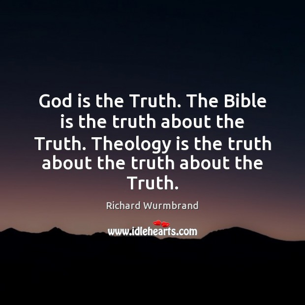 God is the Truth. The Bible is the truth about the Truth. Image