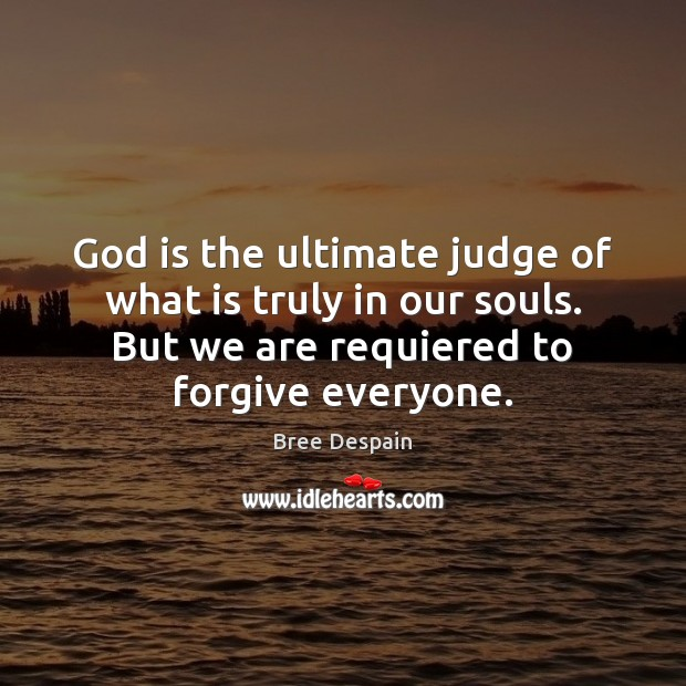 Image, God is the ultimate judge of what is truly in our souls.