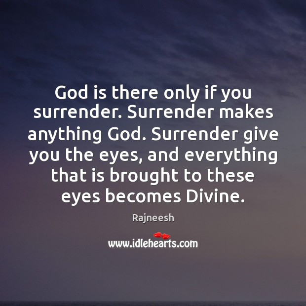 God is there only if you surrender. Surrender makes anything God. Surrender Image