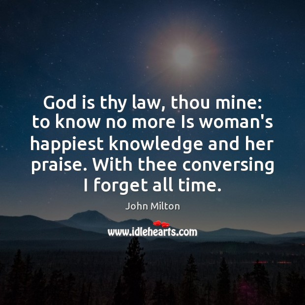 God is thy law, thou mine: to know no more Is woman's John Milton Picture Quote