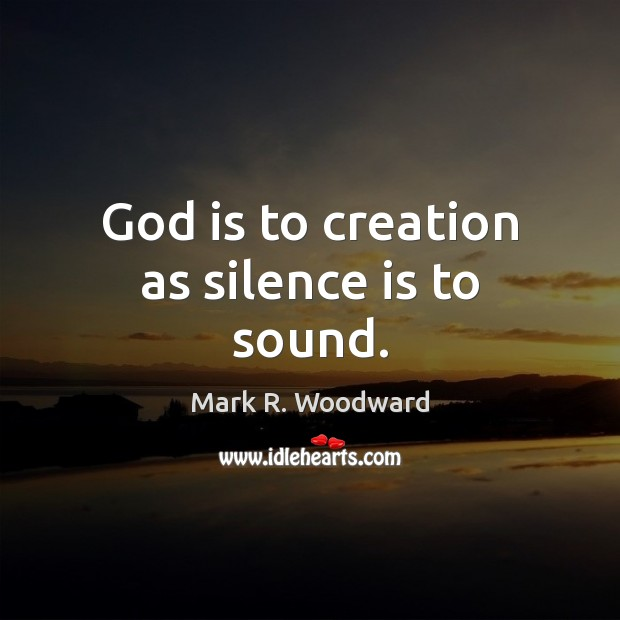 God is to creation as silence is to sound. Silence Quotes Image