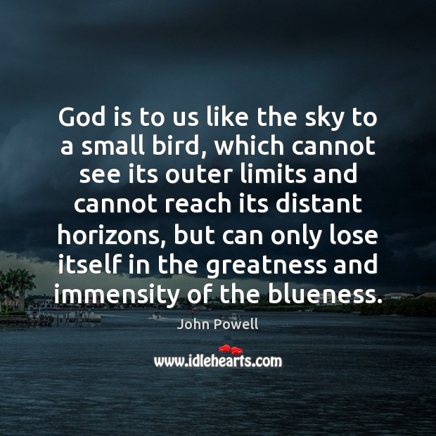 God is to us like the sky to a small bird, which John Powell Picture Quote
