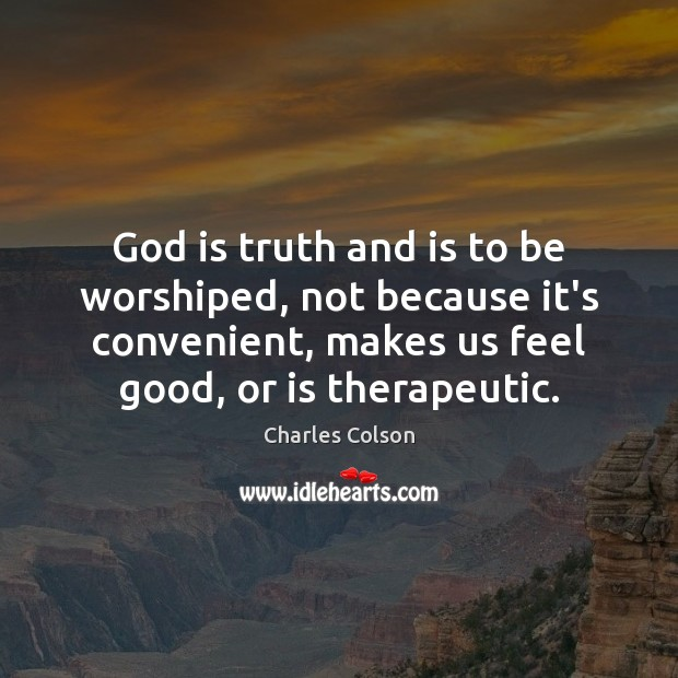 God is truth and is to be worshiped, not because it's convenient, Image