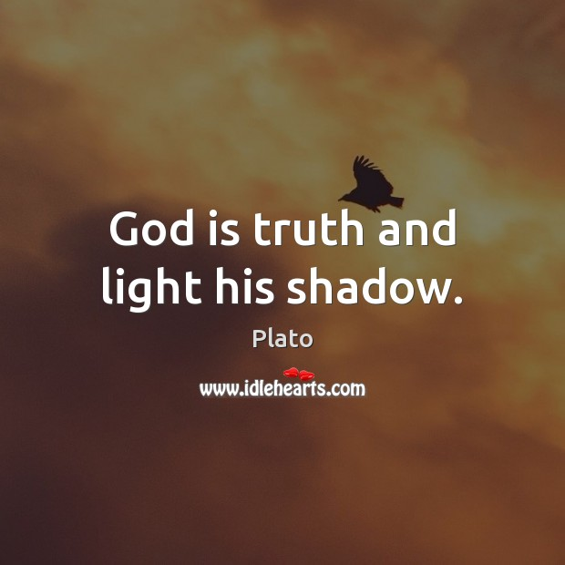 God is truth and light his shadow. Plato Picture Quote