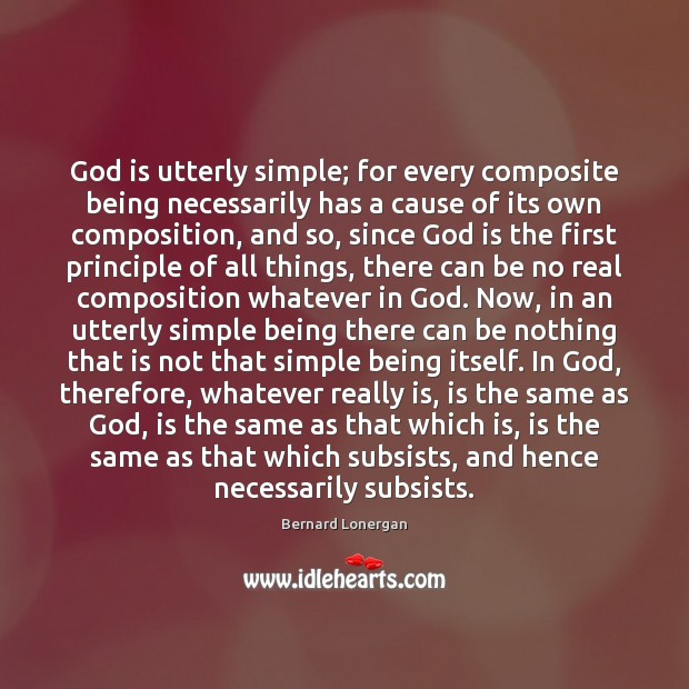 Image, God is utterly simple; for every composite being necessarily has a cause