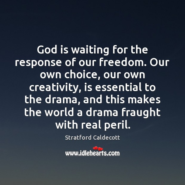 God is waiting for the response of our freedom. Our own choice, Image