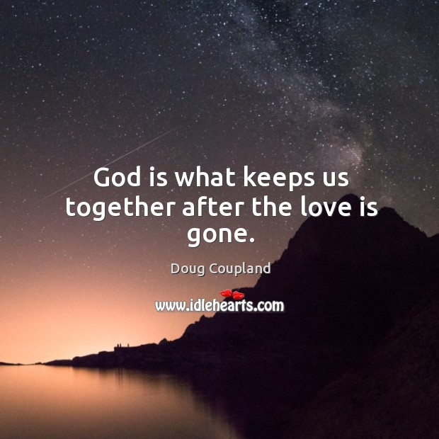 God is what keeps us together after the love is gone. Image