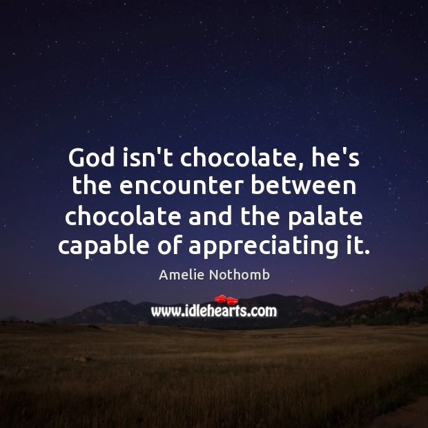 Image, God isn't chocolate, he's the encounter between chocolate and the palate capable