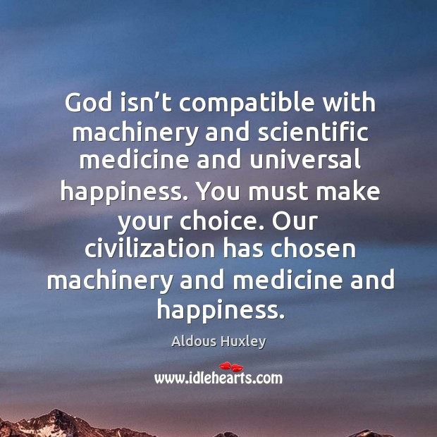 Image, God isn't compatible with machinery and scientific medicine and universal happiness.