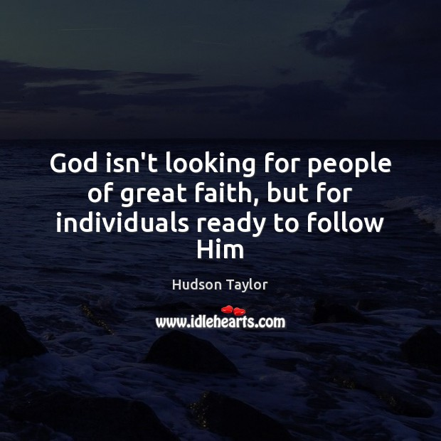 God isn't looking for people of great faith, but for individuals ready to follow Him Hudson Taylor Picture Quote