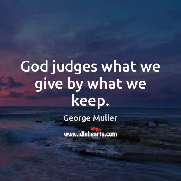 Image, God judges what we give by what we keep.