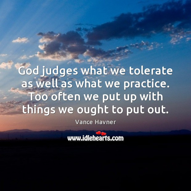 God judges what we tolerate as well as what we practice. Too Image