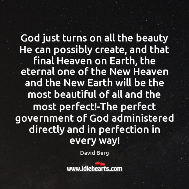 God just turns on all the beauty He can possibly create, and David Berg Picture Quote