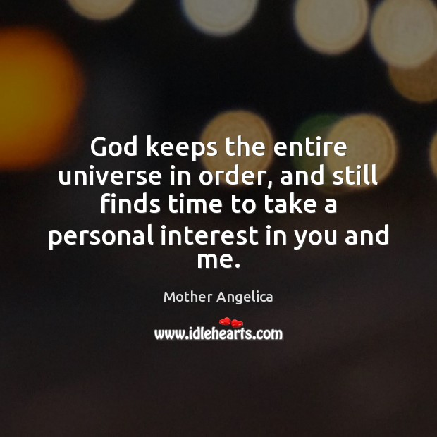 God keeps the entire universe in order, and still finds time to Mother Angelica Picture Quote