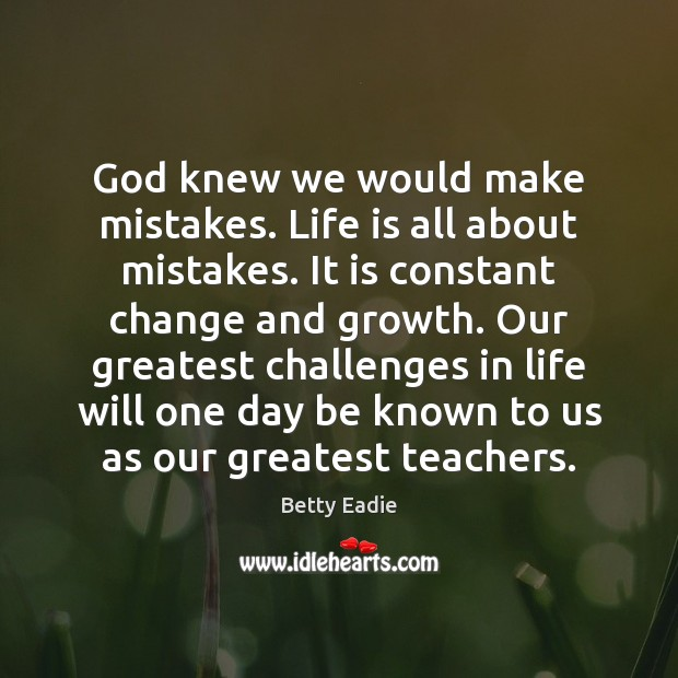 Image, God knew we would make mistakes. Life is all about mistakes. It
