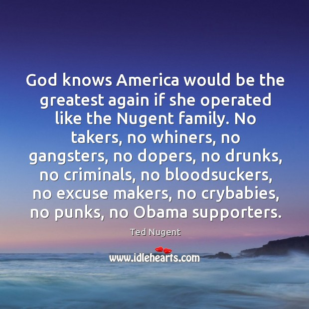 Image, God knows America would be the greatest again if she operated like