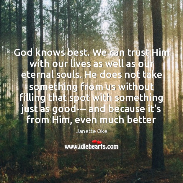 God knows best. We can trust Him with our lives as well Janette Oke Picture Quote