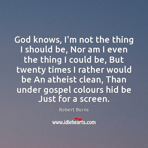 God knows, I'm not the thing I should be, Nor am I Image