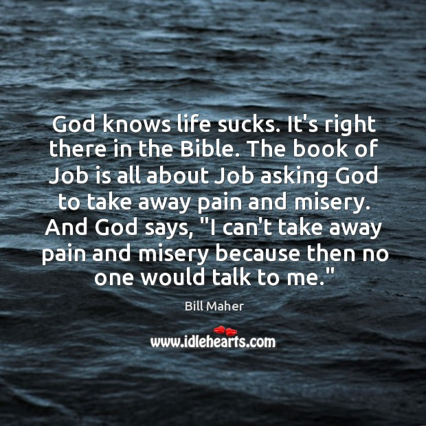 God knows life sucks. It's right there in the Bible. The book Image