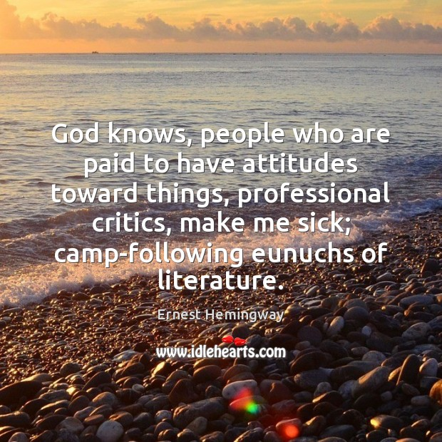 God knows, people who are paid to have attitudes toward things, professional Image