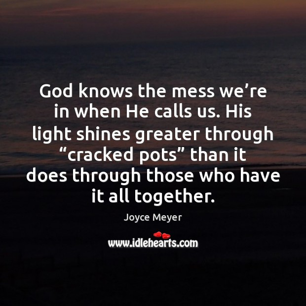 God knows the mess we're in when He calls us. His Joyce Meyer Picture Quote
