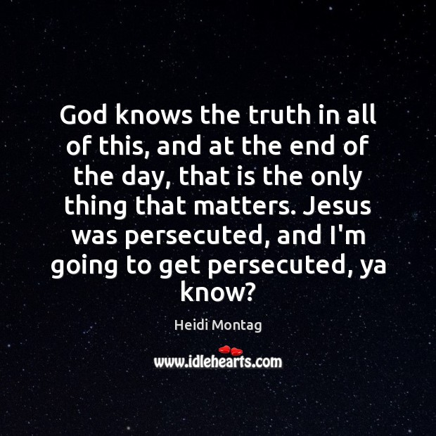 God knows the truth in all of this, and at the end Image