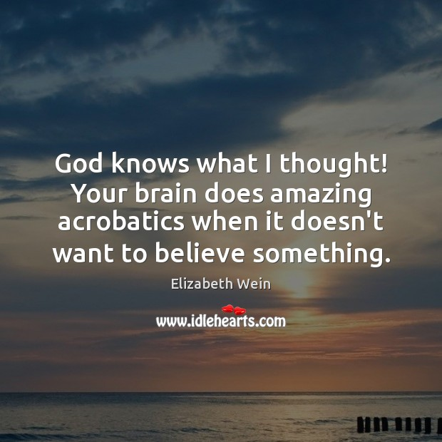 Image, God knows what I thought! Your brain does amazing acrobatics when it