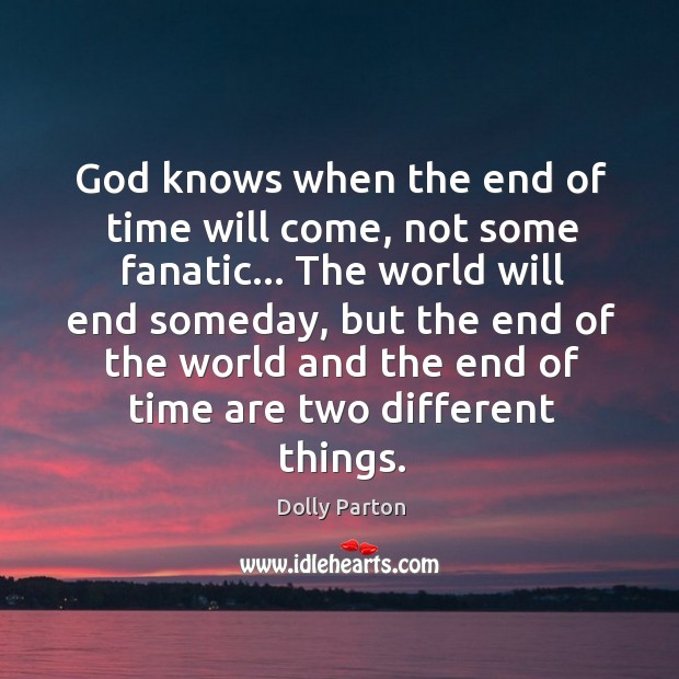 God knows when the end of time will come, not some fanatic… Image