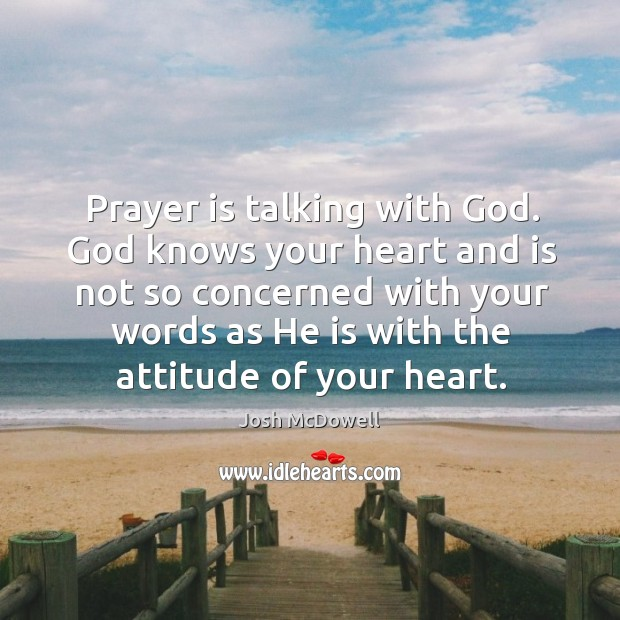 God knows your heart and is not so concerned with your words as he is with the attitude of your heart. Image