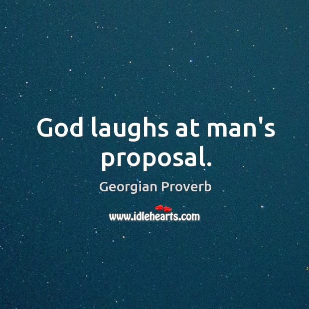 God laughs at man's proposal. Georgian Proverbs Image