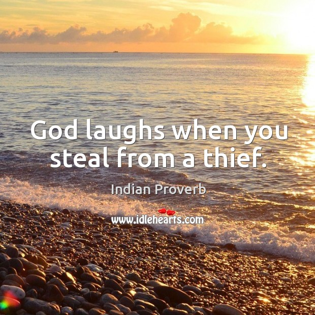Image, God laughs when you steal from a thief.