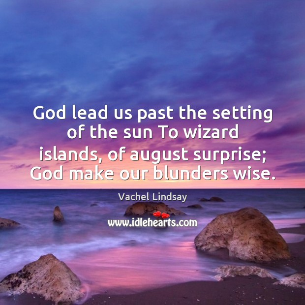 Image, God lead us past the setting of the sun To wizard islands,