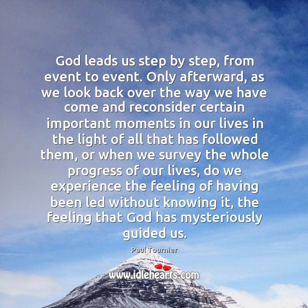 God leads us step by step, from event to event. Only afterward, Image