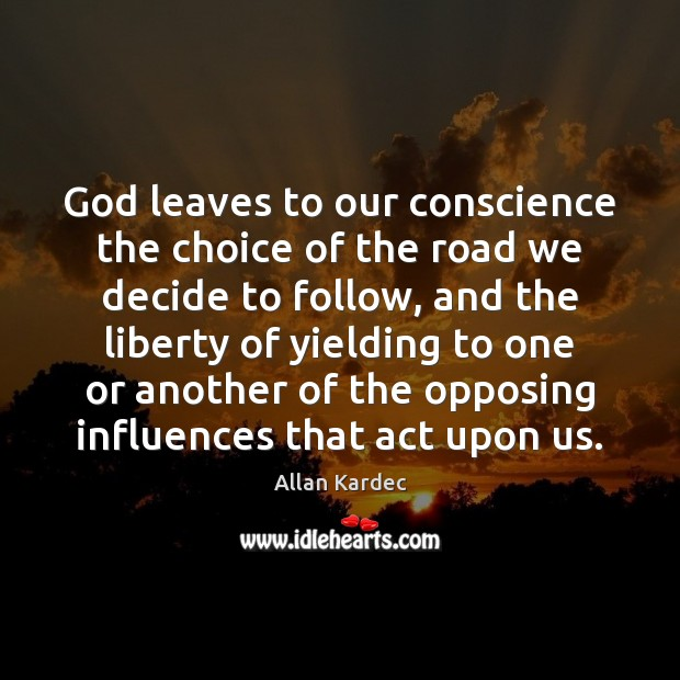 God leaves to our conscience the choice of the road we decide Image