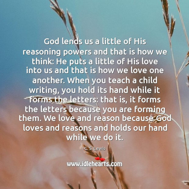 Image, God lends us a little of His reasoning powers and that is