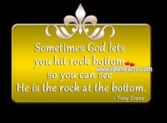 Sometimes God Lets You Hit Rock Bottom