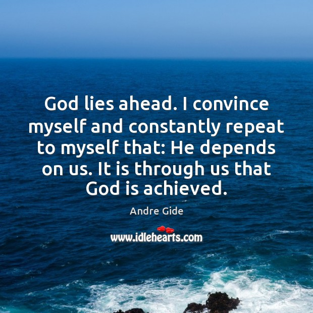 God lies ahead. I convince myself and constantly repeat to myself that: Image
