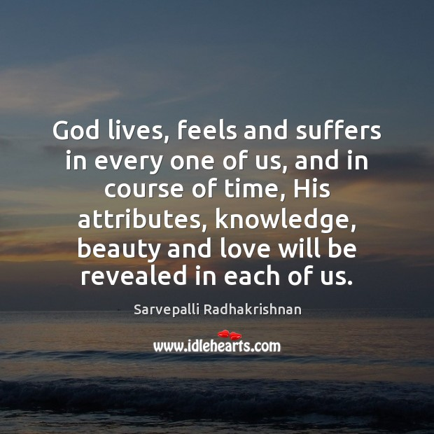 Image, God lives, feels and suffers in every one of us, and in