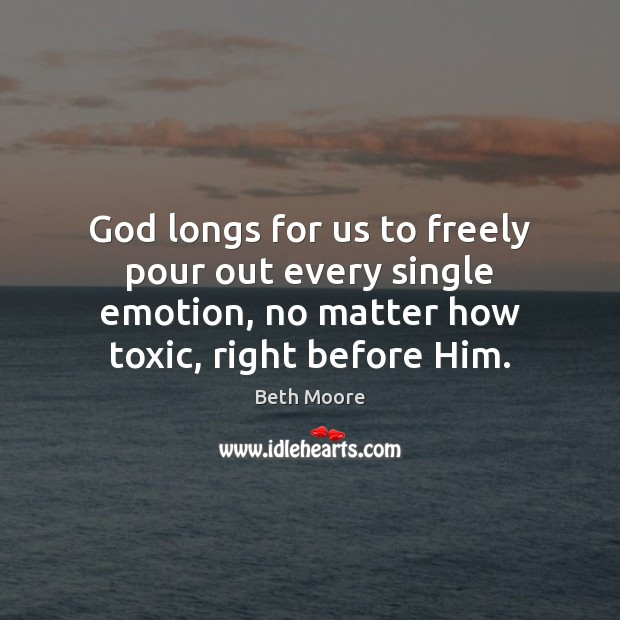 God longs for us to freely pour out every single emotion, no Toxic Quotes Image