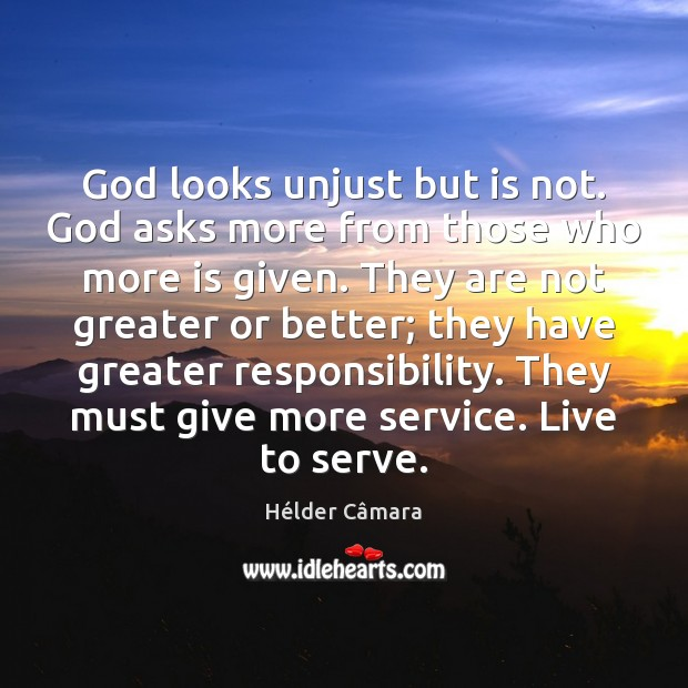 God looks unjust but is not. God asks more from those who Image