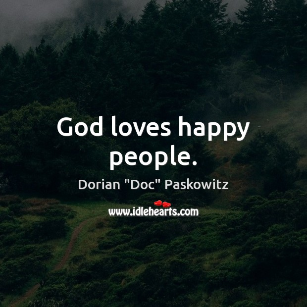 God loves happy people. Image