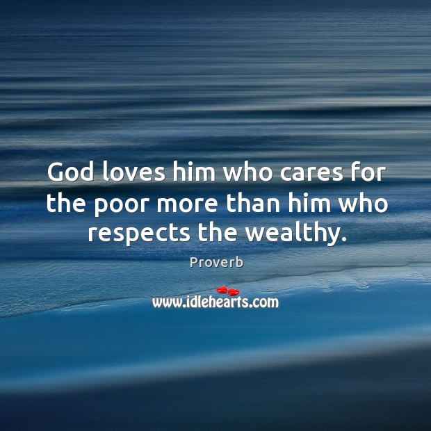 God loves him who cares for the poor more than him who respects the wealthy. Image