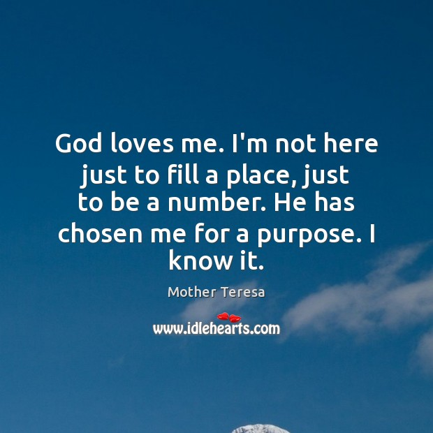 Image, God loves me. I'm not here just to fill a place, just