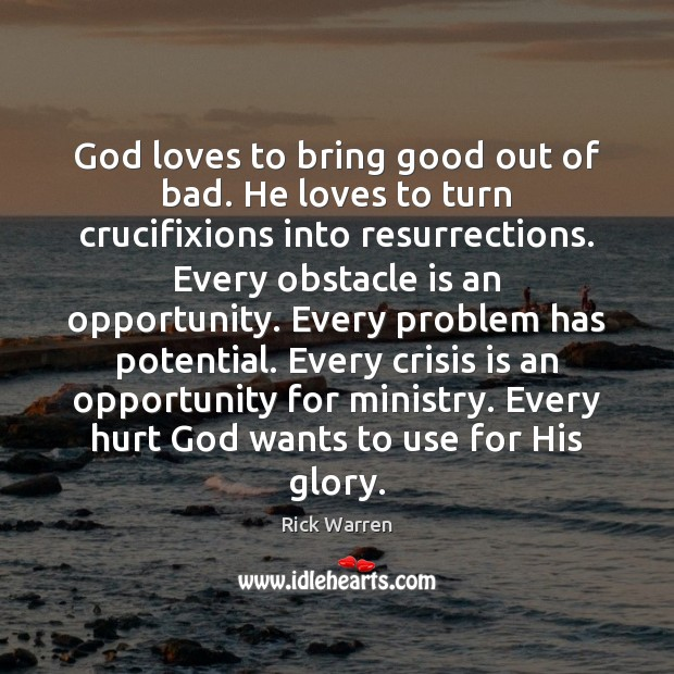 God loves to bring good out of bad. He loves to turn Rick Warren Picture Quote