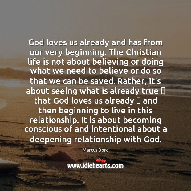 Image, God loves us already and has from our very beginning. The Christian